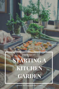 """Kitchen with food across an island with text, """"top tips on starting a kitchen garden"""""""