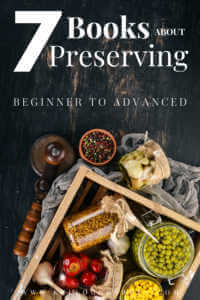 """Black wood with assorted preserved vegetables and legumes, with text, """"7 books about preserving beginner to advanced"""""""